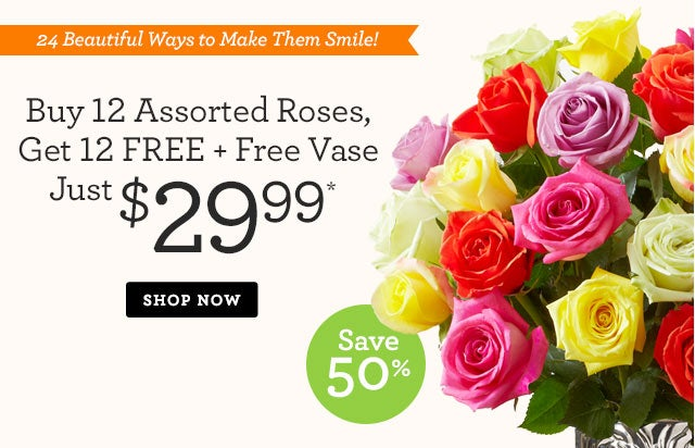 24 Beautiful Ways to Make Them Smile!  Buy 12 Assorted Roses, Get 12 Free + Free Vase, Just $29.99*   Shop Now