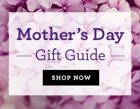Mother's Day Gift Guide SHOP NOW