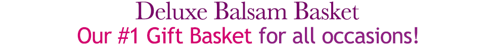 Deluxe Balsam Basket - Our #1 Gift Basket for all occasions!